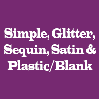 Simple Glitter, Sequin, Satin or Plastic/Blank